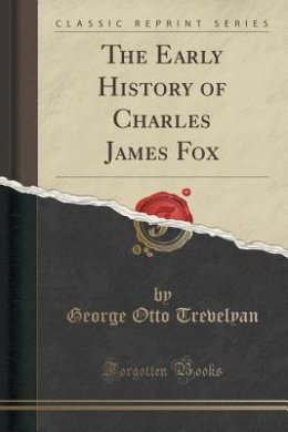 The Early History of Charles James Fox (Classic Reprint)