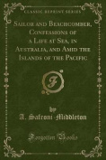Sailor and Beachcomber, Confessions of a Life at Sea, in Australia, and Amid the Islands of the Pacific