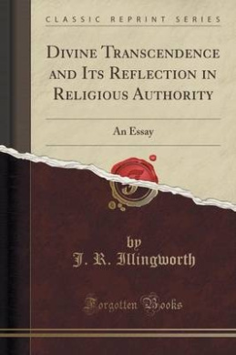 Divine Transcendence and Its Reflection in Religious Authority: An Essay (Classic Reprint)