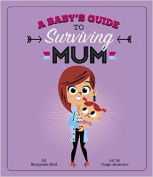 A Baby's Guide to Surviving Mum