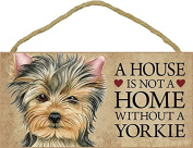 A House Is Not A Home Without A Yorkie - 13cm x 25cm Wooden Sign
