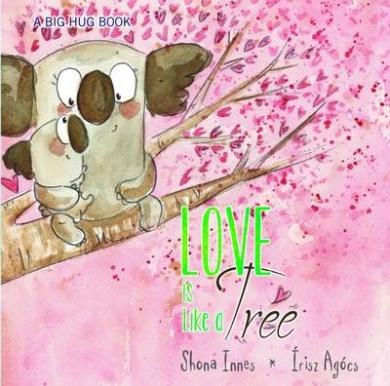 Love is Like a Tree: A Big Hug Book
