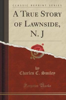 A True Story of Lawnside, N. J (Classic Reprint)