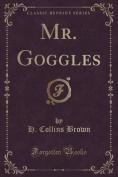 Mr. Goggles (Classic Reprint)