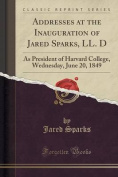 Addresses at the Inauguration of Jared Sparks, LL. D