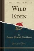 Wild Eden (Classic Reprint)