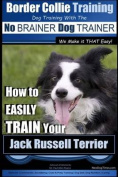 Border Collie Training Dog Training with the No Brainer Dog Trainer We Make It That Easy!