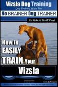 Vizsla Dog Training - Dog Training with the No Brainer Dog Trainer We Make It That Easy! -