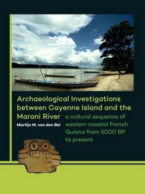 Archaeological Investigations Between Cayenne Island and the Maroni River: A Cultural Sequence of Western Coastal French Guiana from 5000 Bp to Present