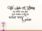 Wall Vinyl Decal we make a living by what we get but We make a life by what we give vinyl saying lettering wall art inspirational sign wall quote decor