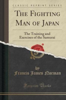 The Fighting Man of Japan: The Training and Exercises of the Samurai (Classic Reprint)