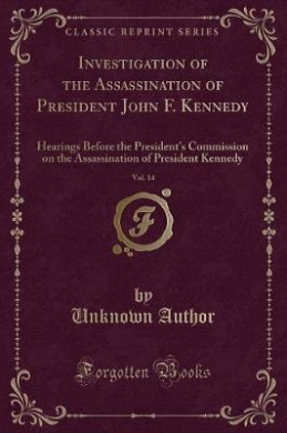 Investigation of the Assassination of President John F. Kennedy, Vol. 14: Hearings Before the President's Commission on the Assassination of President Kennedy (Classic Reprint)