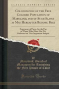 Colonization of the Free Colored Population of Maryland, and of Such Slaves as May Hereafter Become Free