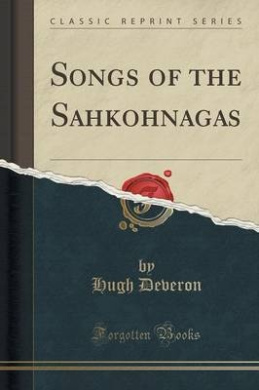 Songs of the Sahkohnagas (Classic Reprint)