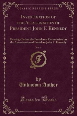 Investigation of the Assassination of President John F. Kennedy, Vol. 2: Hearings Before the President's Commission on the Assassination of President John F. Kennedy (Classic Reprint)