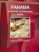 Panama Investment and Business Guide Volume 1 Strategic and Practical Information