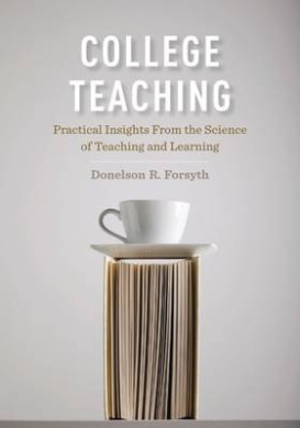 College Teaching: Practical Insights from the Science of Teaching and Learning