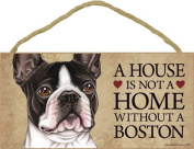 A house is not a home without Boston Terrier Dog - 13cm x 25cm Door Sign