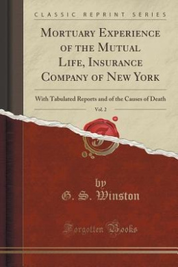 Mortuary Experience of the Mutual Life, Insurance Company of New York, Vol. 2: With Tabulated Reports and of the Causes of Death (Classic Reprint)