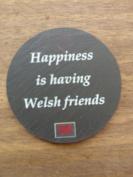 'Happiness is Having Welsh Friends' Welsh Slate Coaster
