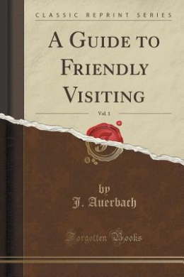 A Guide to Friendly Visiting, Vol. 1 (Classic Reprint)