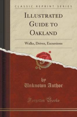 Illustrated Guide to Oakland: Walks, Drives, Excursions (Classic Reprint)