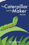 The Caterpillar and His Maker
