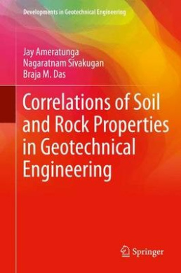 Correlations of Soil and Rock Properties in Geotechnical Engineering: 2016 (Developments in Geotechnical Engineering)
