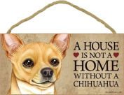 A house is not a home without Chihuahua (Tan) - 13cm x 25cm Door Sign