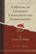 A Manual of Licensing Legislation and Compensation