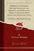 A Reprint of Betham's History, Genealogy and Baronets of the Boynton Family in England, with Notes and Additional Facts