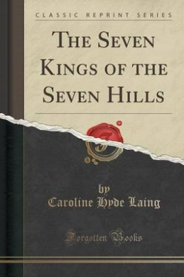 The Seven Kings of the Seven Hills (Classic Reprint)