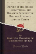 Report of the Special Committee on the Relation Between the Bar, the Attorney, and the Client