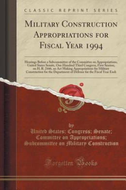 Military Construction Appropriations for Fiscal Year 1994: Hearings Before a Subcommittee of the Committee on Appropriations, United States Senate, One Hundred Third Congress, First Session, on H. R. 2446, an ACT Making Appropriations for Military Constru