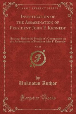 Investigation of the Assassination of President John F. Kennedy, Vol. 11: Hearings Before the President's Commission on the Assassination of President John F. Kennedy (Classic Reprint)