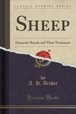 Sheep: Domestic Breeds and Their Treatment (Classic Reprint)