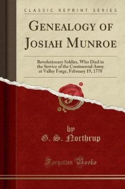 Genealogy of Josiah Munroe: Revolutionary Soldier, Who Died in the Service of the Continental Army at Valley Forge, February 19, 1778 (Classic Reprint)