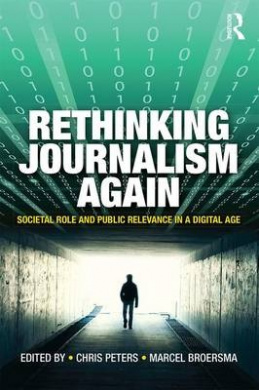 Rethinking Journalism Again: Societal Role and Public Relevance in a Digital Age