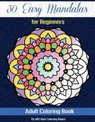 30 Easy Mandalas for Beginners Adult Coloring Book