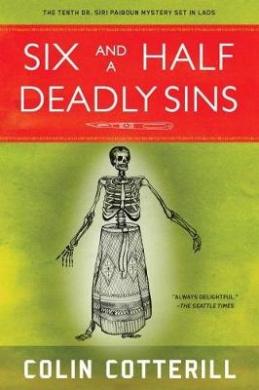 Six and A Half Deadly Sins: A Siri Paiboun Mystery Set in Laos