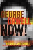 George Orwell Now!