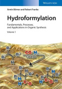 Hydroformylations - Fundamentals, Processes and   Applications in Organic Synthesis