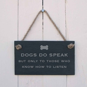 'Dogs do speak, but only to those who know how to listen' Slate Hanging Sign