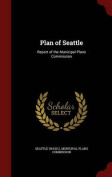 Plan of Seattle. Report of the Municipal Plans Commission