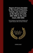 Digest of Cases Decided in the Courts of Session, Teinds, and Justiciary. in the House of Lords, 1821-1835; In the Jury Court, 1815-1833