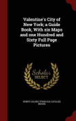 Valentine's City of New York; A Guide Book, with Six Maps and One Hundred and Sixty Full Page Pictures