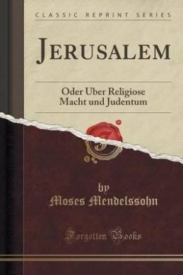 Jerusalem: Oder Uber Religiose Macht Und Judentum (Classic Reprint)