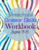 Preschool Scissor Skills Workbook (Ages 3-5)