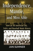 Independence, Mantle and Miss Able