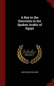 A Key to the Exercises in the Spoken Arabic of Egypt